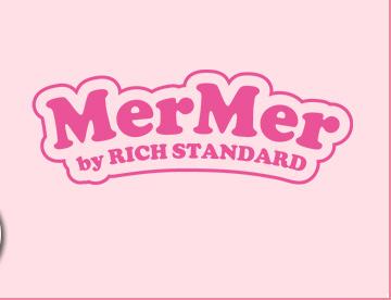 メルメル by リッチスタンダード MerMer by RICH STANDARD